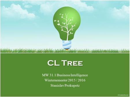 CL Tree MW 31.1 Business Intelligence Wintersemester 2015 / 2016 Stanislav Prokupetz.
