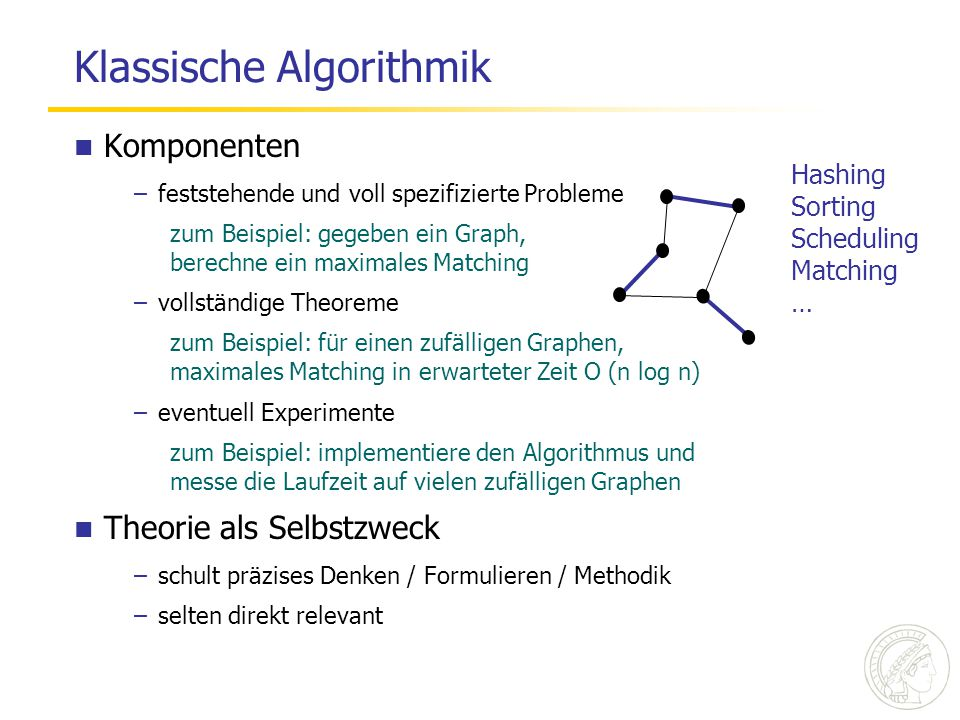 Angewandte Algorithmik Komponenten –Ausgangspunkt ist eine reale Anwendung entscheidend diese in ihrer Ganzheit zu verstehen –Abstraktion kritischer Teile (theoretischem Denken zugänglich machen) oft der schwierigste und kreativste Teil –Algorithmen / Datenstrukturen entwerfen und mathem.