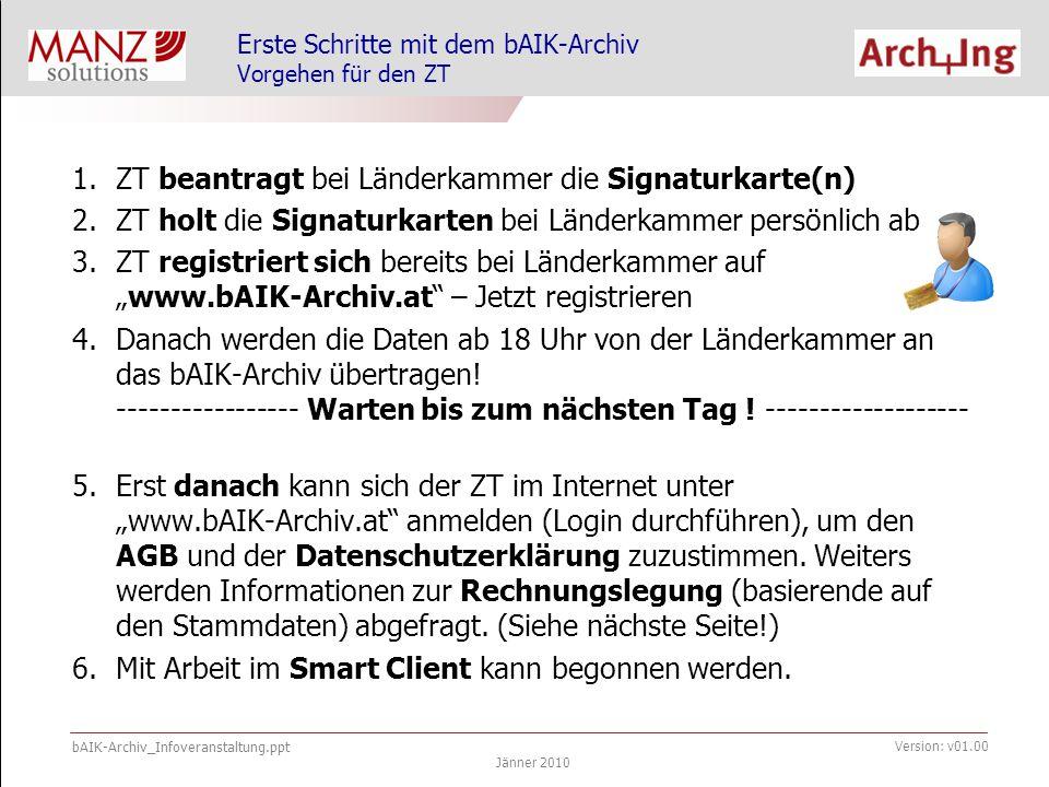 bAIK-Archiv_Infoveranstaltung.ppt Jänner 2010 Version: v01.00 Erste Schritte mit dem bAIK-Archiv Vorgehen für den ZT 1.