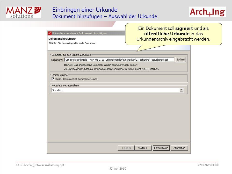 bAIK-Archiv_Infoveranstaltung.ppt Jänner 2010 Version: v01.00 Einbringen einer Urkunde Urkunde hinzufügen - Metadatenerfassung Das Metadatenset gibt die zu befüllenden Metadaten vor.
