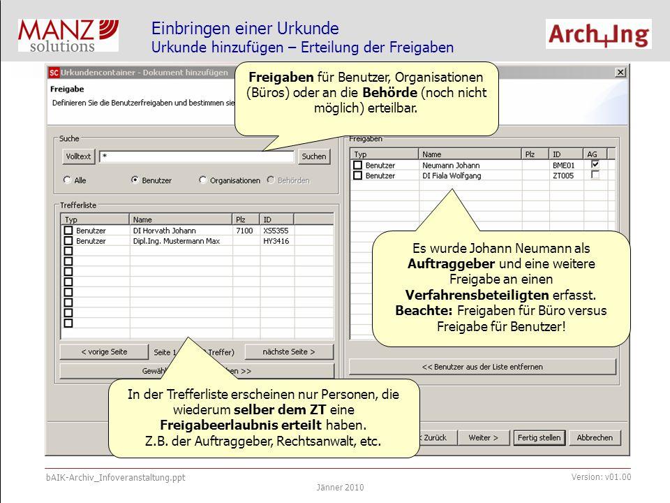 bAIK-Archiv_Infoveranstaltung.ppt Jänner 2010 Version: v01.00 Einbringen einer Urkunde Urkunde hinzufügen - Datenkontrolle Vor dem Hinzufügen der Urkunde in das lokale Repository werden alle Daten zur Kontrolle angezeigt.