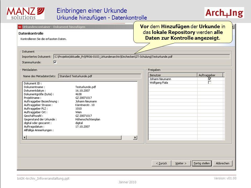 bAIK-Archiv_Infoveranstaltung.ppt Jänner 2010 Version: v01.00 Einbringen einer Urkunde Smart Client – Urkunde hinzugefügt Urkunde hinzugefügt Nächste Aktion: Signieren und Archivierung
