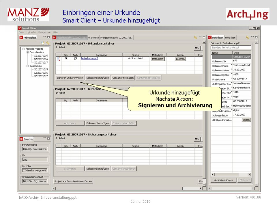 bAIK-Archiv_Infoveranstaltung.ppt Jänner 2010 Version: v01.00 Einbringen einer Urkunde Urkunde signieren und archivieren Anzeige des PDF-Dokuments im Secure Viewer, welches mit der Beurkundungssignatur signiert werden muss.