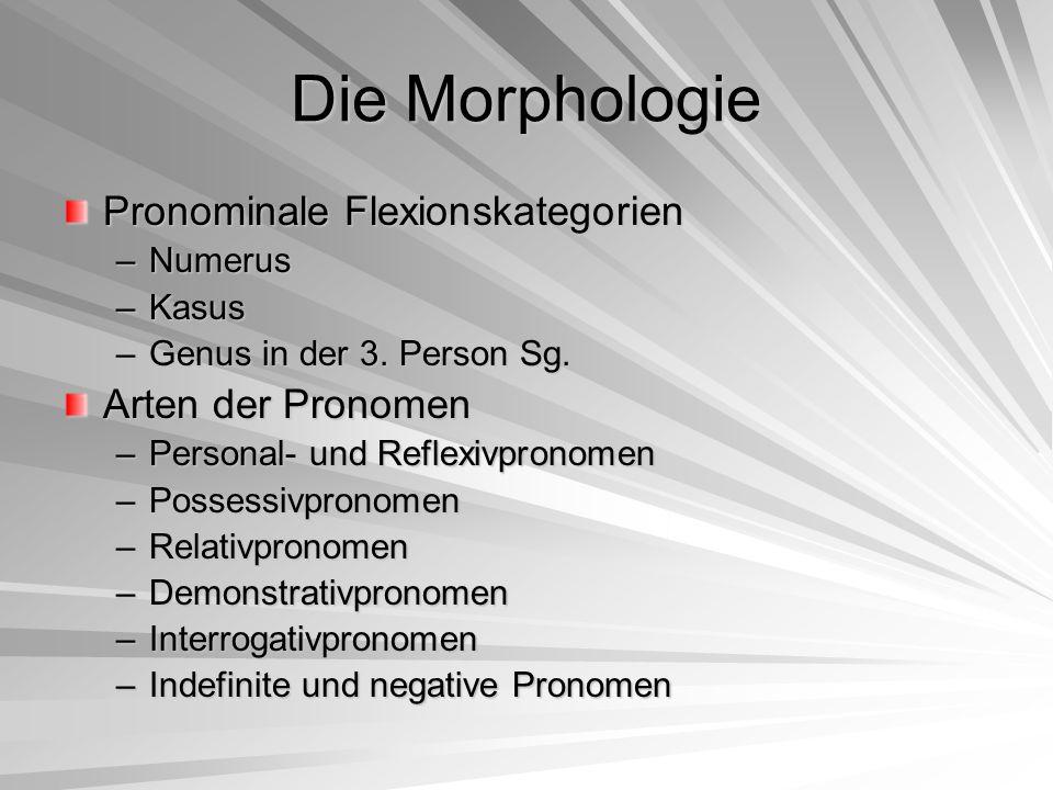 Die Morphologie Verbale Flexionskategorien –Modus (Indikativ, Konditional, Imperativ) –Tempus (Präsens, Perfekt, Futur I, Aorist, Imperfekt, Plusquamperfekt, Futur II) –Numerus Hauptflexionstypen –a-Verben –e-Verben –i-Verben