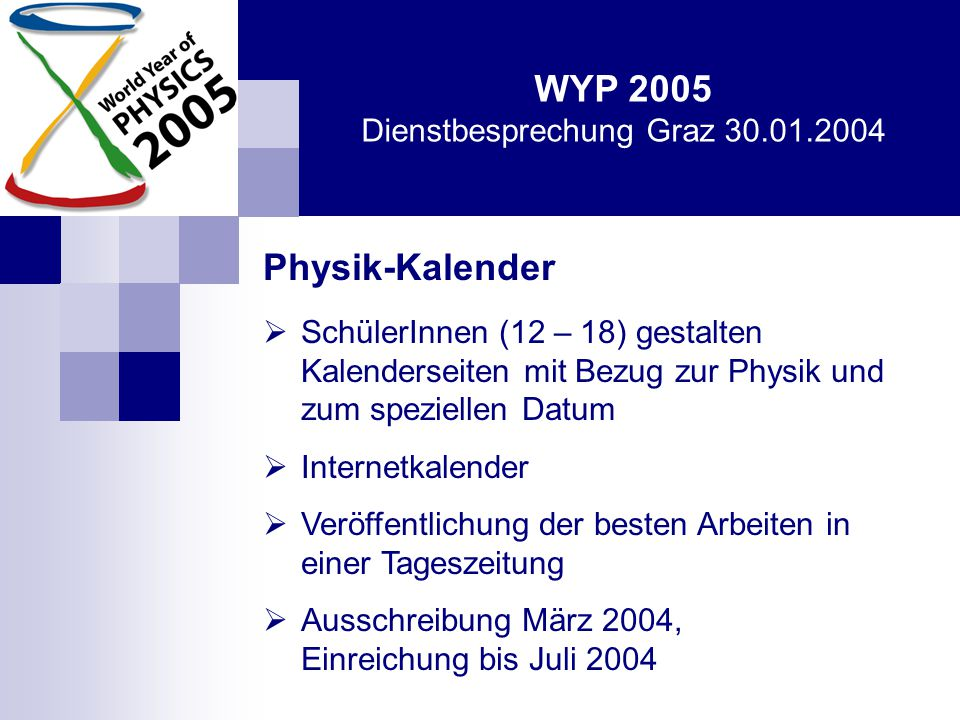 """WYP 2005 Dienstbesprechung Graz 30.01.2004 Multimediapräsentation """"Physik in Österreich  Leistungsschau der aktuellen Physik in Österreich: Wer macht was, wo, wie."""