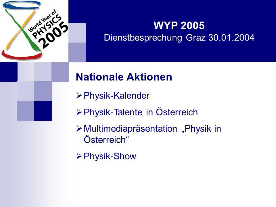 WYP 2005 Dienstbesprechung Graz 30.01.2004 Physics enlightens the world  Ein Lichtblitz läuft um die Welt voraussichtlicher Termin: 18.