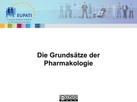 European Patients' Academy on Therapeutic Innovation Die Grundsätze der Pharmakologie.