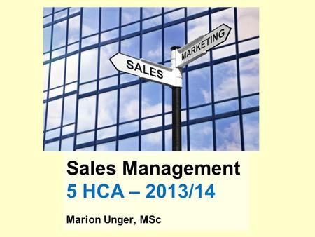 Sales Management 5 HCA – 2013/14 Marion Unger, MSc.