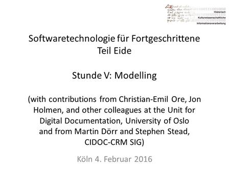Softwaretechnologie für Fortgeschrittene Teil Eide Stunde V: Modelling (with contributions from Christian-Emil Ore, Jon Holmen, and other colleagues at.