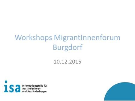 Workshops MigrantInnenforum Burgdorf 10.12.2015. Workshops MigrantInnenforum Burgdorf 1.Soziale Integration (auch z.B. Frühförderung, schulische Integration,