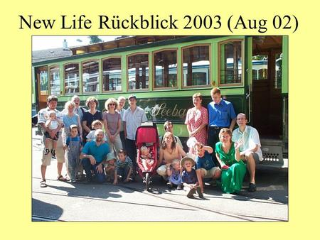 New Life Rückblick 2003 (Aug 02). New Life Rückblick 2003 (Aug)