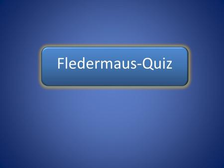 Fledermaus-Quiz Fledermaus-Quiz Fledermaus-Quiz.