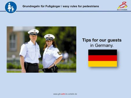 Grundregeln für Fußgänger / easy rules for pedestrians www.gib-acht-im-verkehr.de Tips for our guests in Germany.