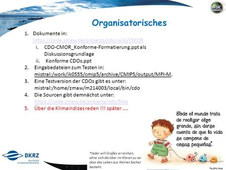 1 / 11 Organisatorisches 1.Dokumente in: https://code.zmaw.de/projects/cdo/wiki/CMOR https://code.zmaw.de/projects/cdo/wiki/CMOR i.CDO-CMOR_Konforme-Formatierung.ppt.