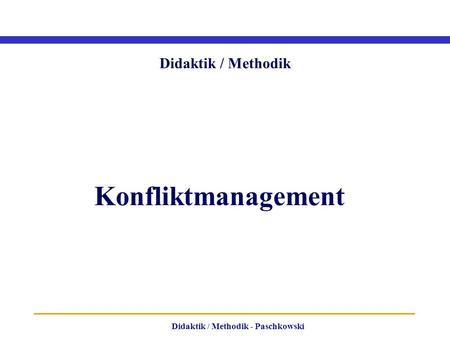 Didaktik / Methodik - Paschkowski Didaktik / Methodik Konfliktmanagement.