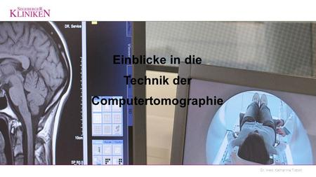 Einblicke in die Technik der Computertomographie.