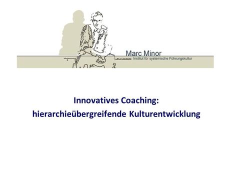 Innovatives Coaching: hierarchieübergreifende Kulturentwicklung.