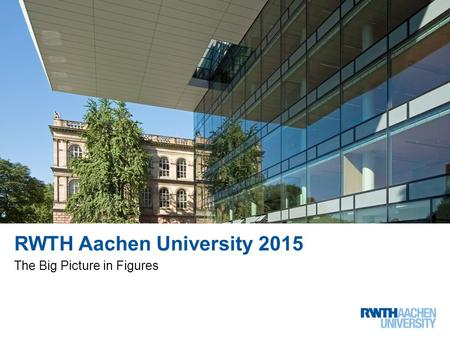 RWTH Aachen University 2015 The Big Picture in Figures 3 von 13.