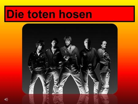 Die toten hosen German punk rock band since thirty years With many well known hits.