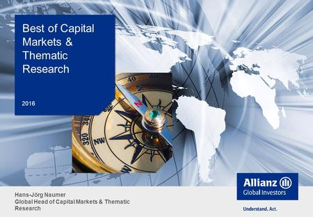 Hans-Jörg Naumer Global Head of Capital Markets & Thematic Research Best of Capital Markets & Thematic Research 2016.