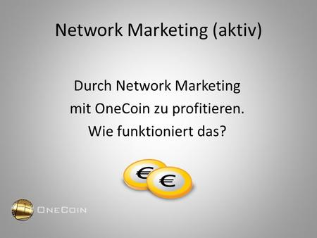 Network Marketing (aktiv) Durch Network Marketing mit OneCoin zu profitieren. Wie funktioniert das?