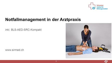 19. Mai 2015 1 Notfallmanagement in der Arztpraxis inkl. BLS-AED-SRC-Kompakt www.sirmed.ch.