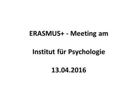 ERASMUS+ - Meeting am Institut für Psychologie 13.04.2016.
