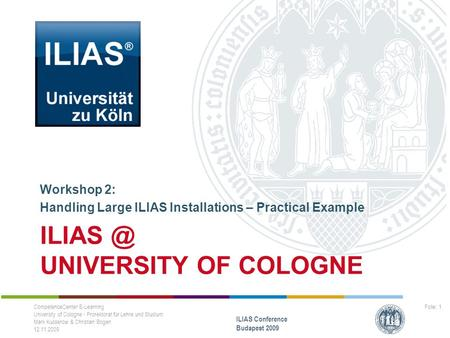 UNIVERSITY OF COLOGNE Workshop 2: Handling Large ILIAS Installations – Practical Example CompetenceCenter E-Learning University of Cologne - Prorektorat.