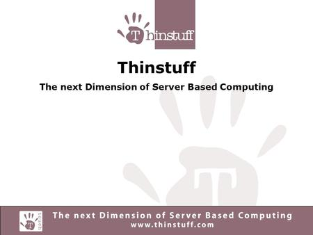 Thinstuff The next Dimension of Server Based Computing.