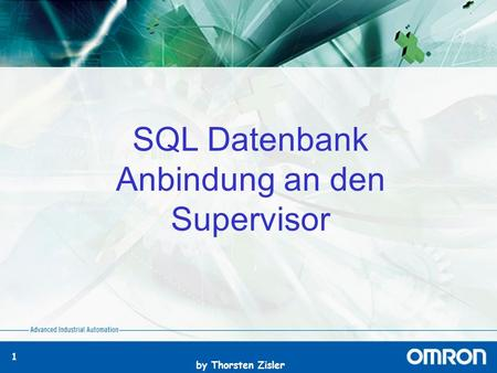 By Thorsten Zisler 1 SQL Datenbank Anbindung an den Supervisor.