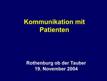 Kommunikation mit Patienten Rothenburg ob der Tauber 19. November 2004.