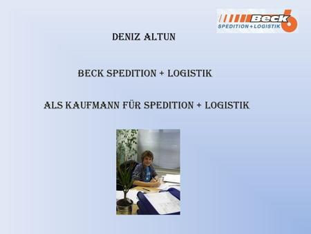 Deniz Altun als Kaufmann für Spedition + Logistik Beck Spedition + Logistik.