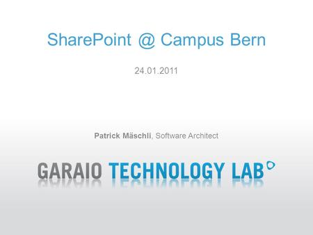 Campus Bern Patrick Mäschli, Software Architect 24.01.2011.