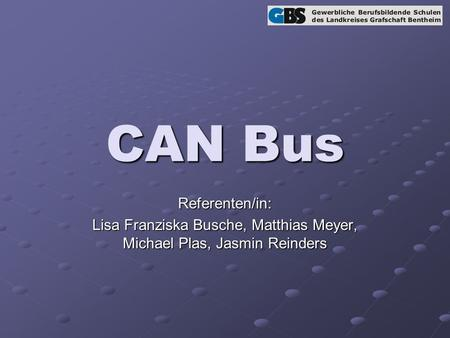 CAN Bus Referenten/in: Lisa Franziska Busche, Matthias Meyer, Michael Plas, Jasmin Reinders.