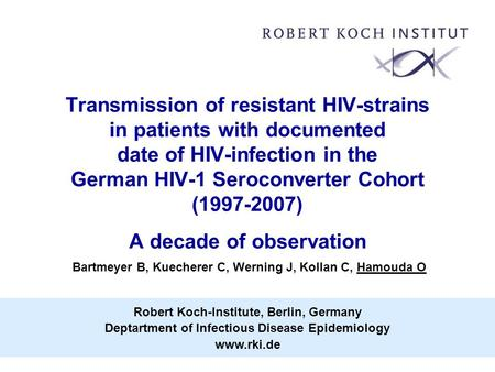 Transmission of resistant HIV-strains in patients with documented date of HIV-infection in the German HIV-1 Seroconverter Cohort (1997-2007) A decade of.