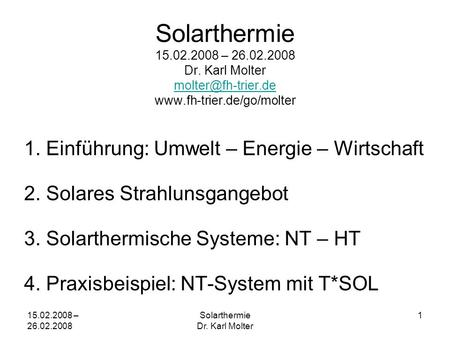 15.02.2008 – 26.02.2008 Solarthermie Dr. Karl Molter 1 Solarthermie 15.02.2008 – 26.02.2008 Dr. Karl Molter