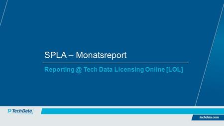 SPLA – Monatsreport Tech Data Licensing Online [LOL] techdata.com.