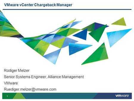1 VMware vCenter Chargeback Manager Rüdiger Melzer Senior Systems Engineer, Alliance Management VMware