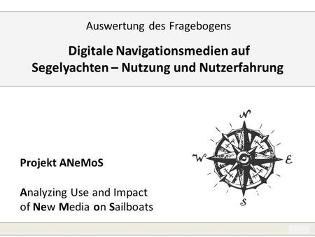 1 Digitale Navigationsmedien auf Segelyachten – Nutzung und Nutzerfahrung Auswertung des Fragebogens Projekt ANeMoS Analyzing Use and Impact of New Media.