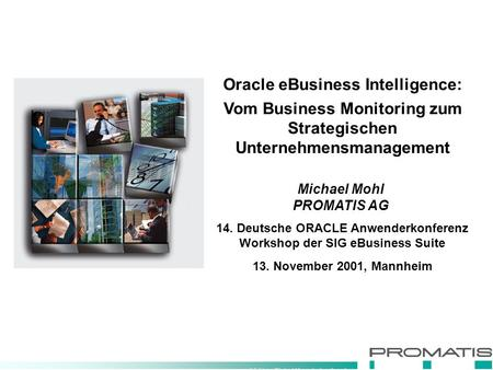 Making Global Knowledge Leaders Oracle eBusiness Intelligence: Vom Business Monitoring zum Strategischen Unternehmensmanagement 14. Deutsche ORACLE Anwenderkonferenz.