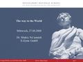 Prof. Dr. Winfried Hamel 27 August 2008 The way to the World, X-Zyme GmbH Seite 1 The way to the World Mittwoch, 27.08.2008 Dr. Shukry Na'amnieh X-Zyme.