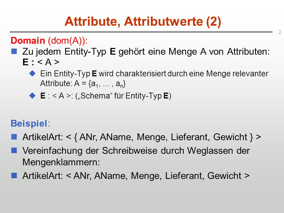 3 Attribute, Attributwerte (3) Ein Attribut a des Entity-Typs E kann formal als eine Abbildung aufgefasst werden, die einen Entity-Set E t in eine Domain abbildet.