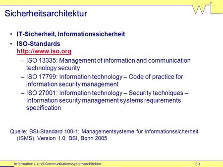 5-1 Informations- und Kommunikationssystemarchitektur Sicherheitsarchitektur IT-Sicherheit, Informationssicherheit ISO-Standards