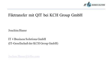 Filetransfer mit QIT bei KCH Group GmbH Joachim Haase IT 4 Business Solutions GmbH (IT-Gesellschaft der KCH Group GmbH)