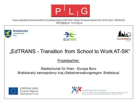 """EdTRANS - Transition from School to Work AT-SK"" Projektpartner: Stadtschulrat für Wien - Europa Büro Bratislavský samosprávny kraj (Selbstverwaltungsregion."