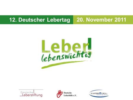12. Deutscher Lebertag - 20. November 2011 12. Deutscher Lebertag 20. November 2011.