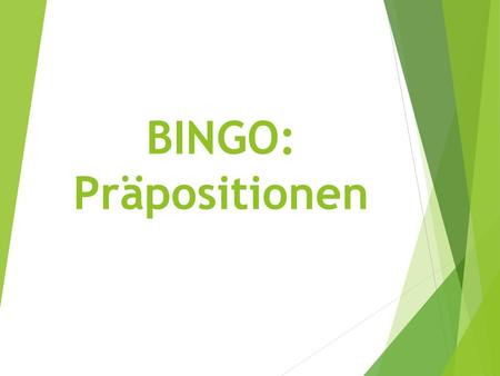 BINGO: Präpositionen. Frage 1 an a. On (horizontal) b. On (vertical) c. On top of d. Next to.