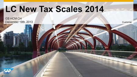 Use this title slide only with an image LC New Tax Scales 2014 GS HCM CH December 19th, 2013 Customer.