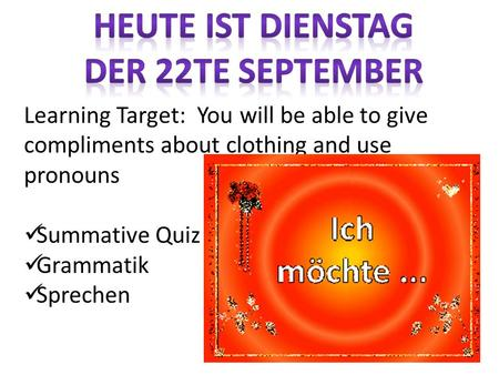 Learning Target: You will be able to give compliments about clothing and use pronouns Summative Quiz Grammatik Sprechen.