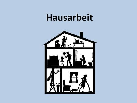 Hausarbeit Was musst du machen? Zu Hause You need to use this with an infinitive! Ich muss…..I must…..